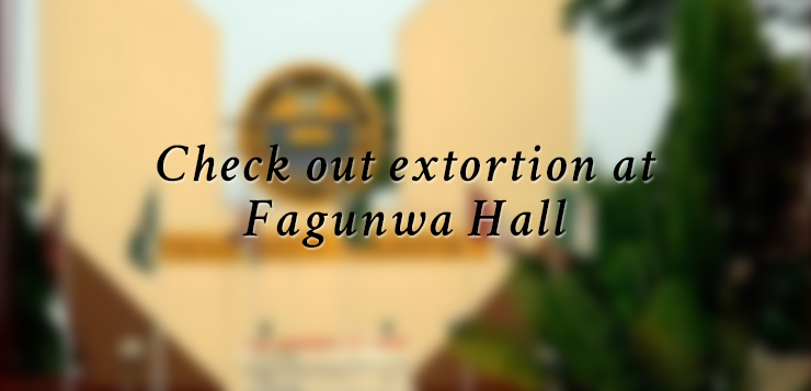 Check out extortion at Fagunwa Hall by Aishat Adebiyi